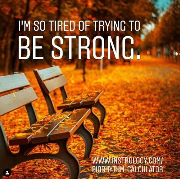 Instrology Quotes: Tired of being strong
